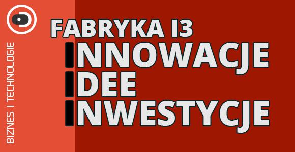 Fabryka i3 - Innowacje, Idee, Inwestycje