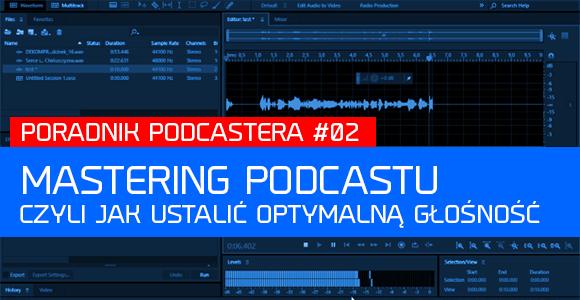 Mastering podcastu, czyli jak wybrać optymalną głośność.