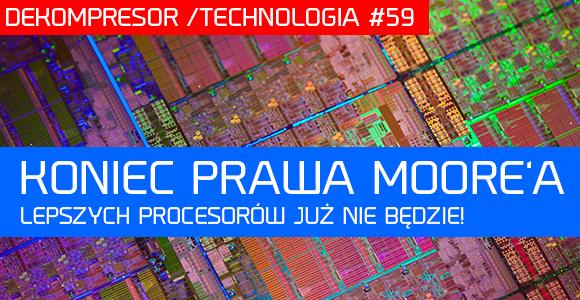 Koniec prawa Moore'a - lepszych procesorów już nie będzie?