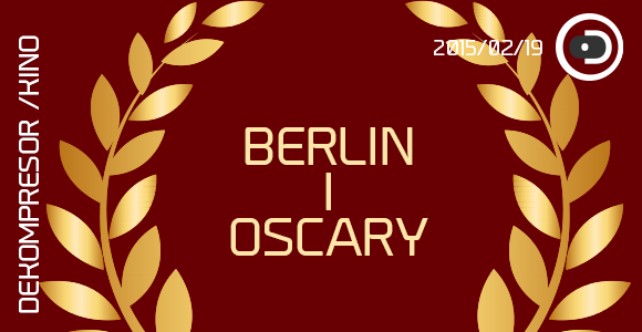 Sezon nagród - Berlin i Oscary
